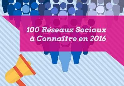 100 Réseaux Sociaux à Connaître en 2016