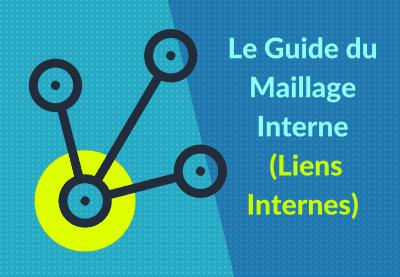 Maillage Interne: Comment Construire et Optimiser les Liens Internes de votre Site