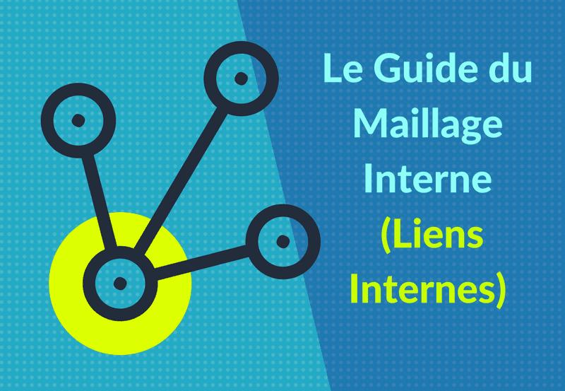 Création de maillage interne SEO - liens internes